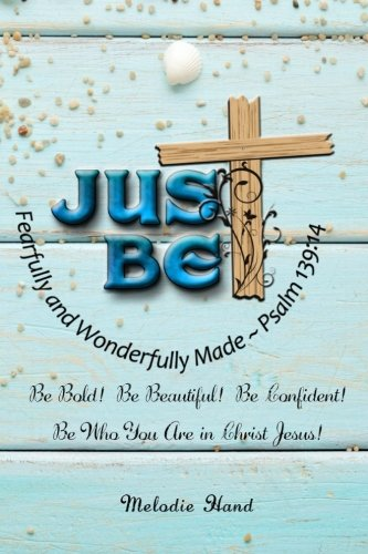 9781502583086: Just Be!: Be Bold! Be Beautiful! Be Confident! Be who you are in Christ!