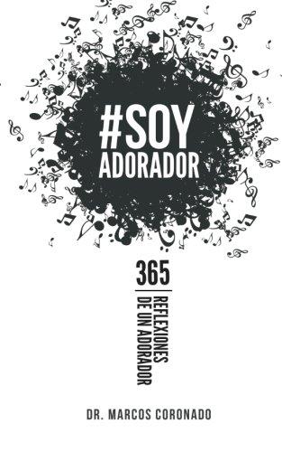 Soy Adorador: 365 Reflexiones de un adorador (Spanish Edition): Coronado, Dr Marcos