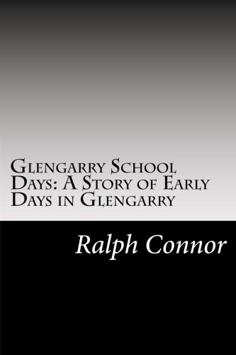9781502595379: Glengarry School Days: A Story of Early Days in Glengarry