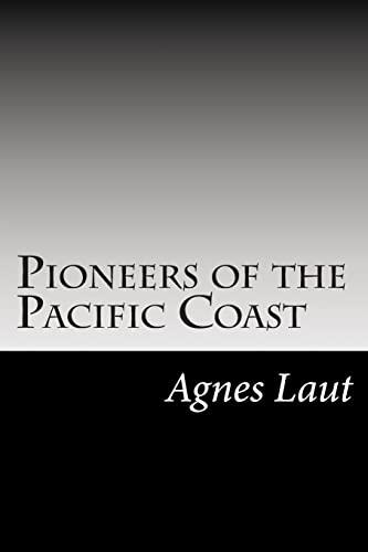 Pioneers of the Pacific Coast (Paperback): Agnes C Laut