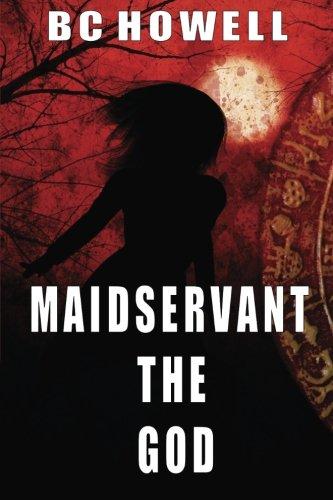 Maidservant the God: Howell, B C