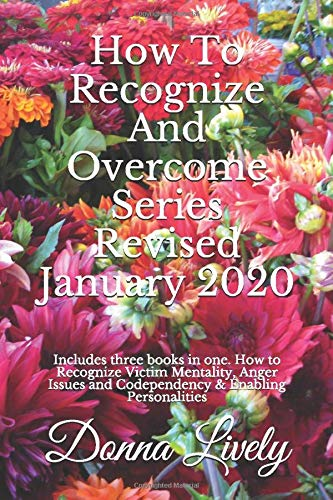 9781502597786: How To Recognize And Overcome Series: Includes three books in one. How to Recognize Victim Mentality, Anger Issues and Codependency & Enabling Personalities: 1-3
