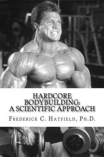 Hardcore Bodybuilding: A Scientific Approach: Dr. Frederick C Hatfield