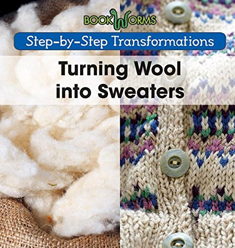 9781502604545: Turning Wool into Sweaters (Step-by-Step Transformations)