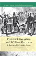 9781502605320: Frederick Douglass and William Garrison: A Partnership for Abolition (Primary Sources of the Abolitionist Movement)