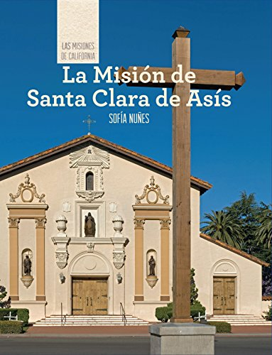 9781502611789: La Mision de Santa Clara de Asis (Discovering Mission Santa Clara de Asis) (Las Misiones de California (the Missions of California)) (Spanish Edition)