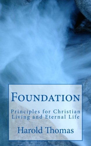 9781502704665: Foundation: Principles for Christian Living and Eternal Life
