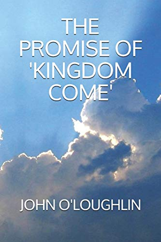 The Promise of Kingdom Come (Paperback): John O Loughlin