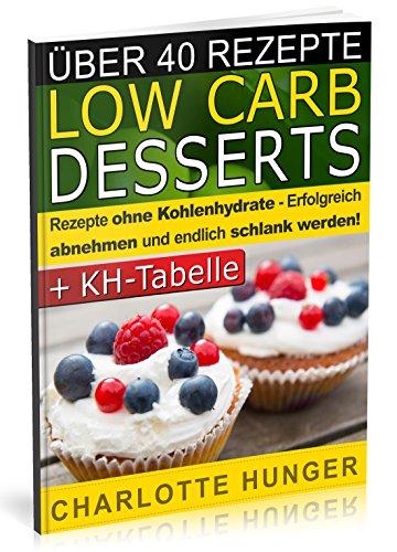 9781502705518: Rezepte ohne Kohlenhydrate: Low Carb Desserts - Das Diaet-Kochbuch + Kohlenhydrate-Tabelle (Erfolgreich abnehmen und endlich schlank werden mit kohlenhydratarmer Ernaehrung! | DEUTSCH)