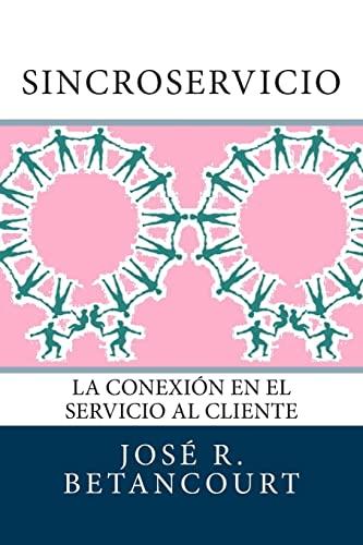 Sincroservicio: La conexión en el Servicio al Cliente (Spanish Edition): Josà R. Betancourt