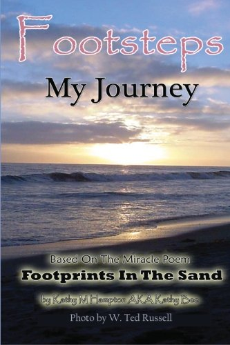 Footsteps My Journey: The True Story About The Poem Footprints In The Sand: Kathy M Hampton