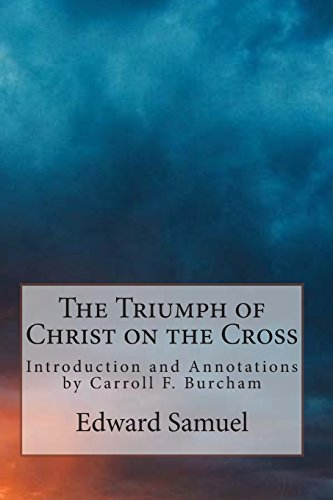 The Triumph of Christ on the Cross: Introduction and Annotations by Carroll F. Burcham: Edward ...
