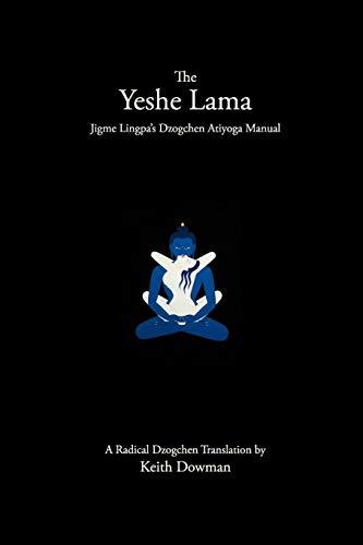 The Yeshe Lama: Jigme Lingpa's Dzogchen Atiyoga Manual: Dowman, Keith