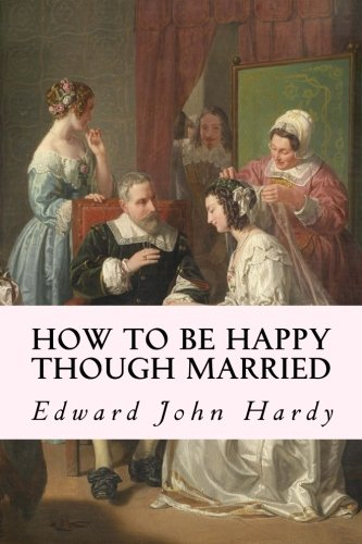 How to Be Happy Though Married: Hardy, Edward John