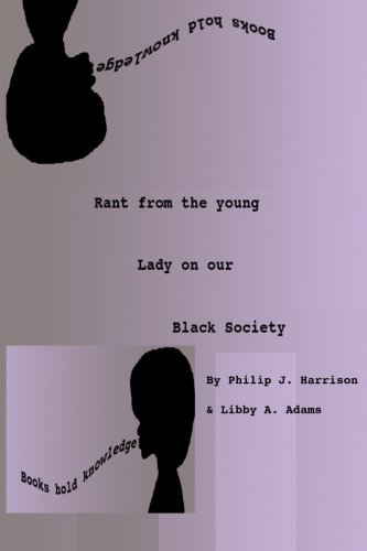 Rant from the young lady on our Black Society: Libby A. Adams
