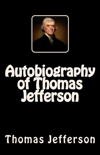 9781502724519: Autobiography of Thomas Jefferson