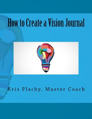 How to Create a Vision Journal: Plachy, Kris V.