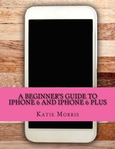 how to use iphone 6 plus for beginners