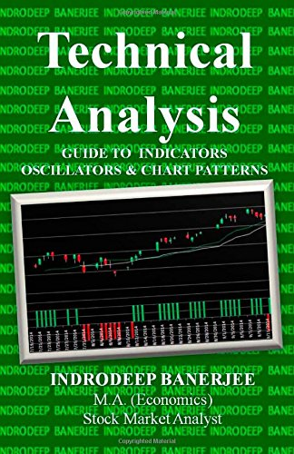 Technical Analysis: Guide to Indicators Oscillators and: Mr. Indrodeep Banerjee