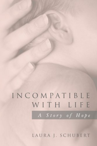 Incompatible with Life: A Story of Hope: Schubert, Laura J.