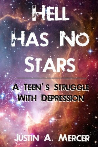 Hell Has No Stars: A Teen's Struggle With Depression: Mercer, Justin A.