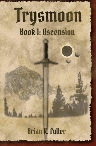 Trysmoon Book 1: Ascension (The Trysmoon Saga) (Volume 1): Fuller, Brian K