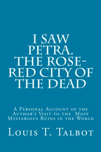 I Saw Petra. the Rose-Red City of: Talbot, Louis T.