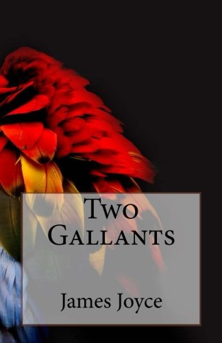 an analysis of two gallants by james joyce James joyce dubliners authoritative text contexts criticism edited by margot norris university of california, irvine text edited by  two gallants: map 226.