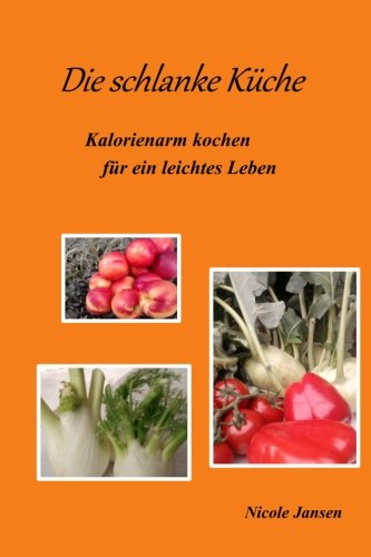 9781502738868: Die schlanke Küche - Kalorienarm kochen für ein leichtes Leben