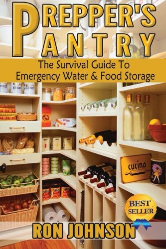 Prepper's Pantry: The Survival Guide To Emergency: Johnson, Ron