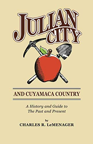 9781502739261: Julian City and Cuyamaca Country: A History and Guide to the Past and Present (San Diego Backcountry Historical Trilogy) (Volume 3)