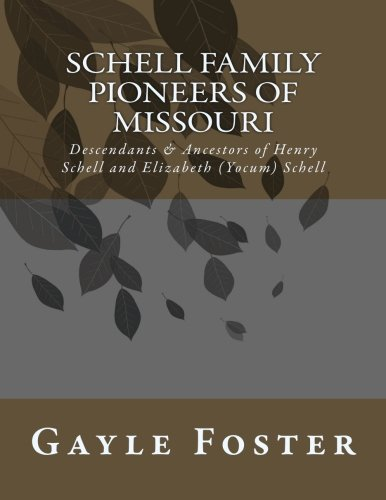 9781502745101: Schell Family - Pioneers of Missouri: Descendants and Ancestors of Henry Schell and Elizabeth Yocum Schell