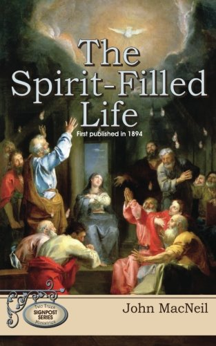 The Spirit-Filled Life: First Published in 1894: MacNeil, Rev John