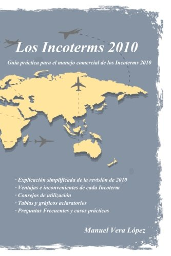 Los Incoterms 2010: Guia Paso a Paso: Manuel Vera Lopez