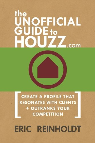 9781502752161: The Unofficial Guide to Houzz.com: Create a Profile That Resonates with Clients and Outranks Your Competition