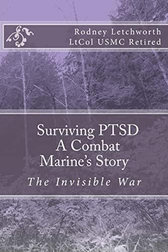 Surviving PTSD: A Combat Marine's Story: Rodney R. Letchworth