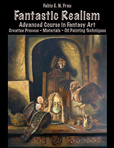 9781502753144: Fantastic Realism: Advanced Course in Fantasy Art. Creative Process Materials Oil Painting Techniques