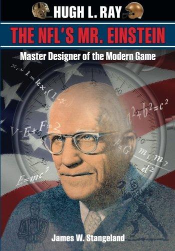 Hugh L. Ray, THE NFL'S MR. EINSTEIN: Master Designer Of The Modern Game: Stangeland, James W.