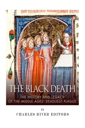 9781502753991: The Black Death: The History and Legacy of the Middle Ages' Deadliest Plague