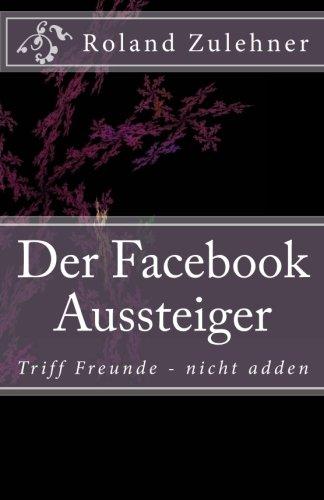 9781502754288: Der Facebook Aussteiger: Triff Freunde - nicht adden (German Edition)