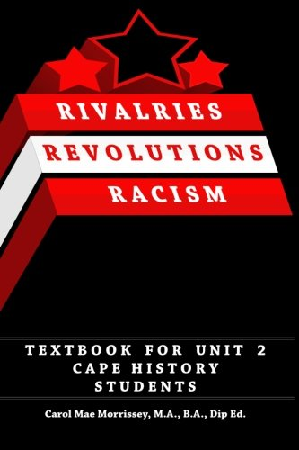 Rivalries, Revolutions, Racism: Textbook for Unit 2 Cape History Students: Carol Mae Morrissey