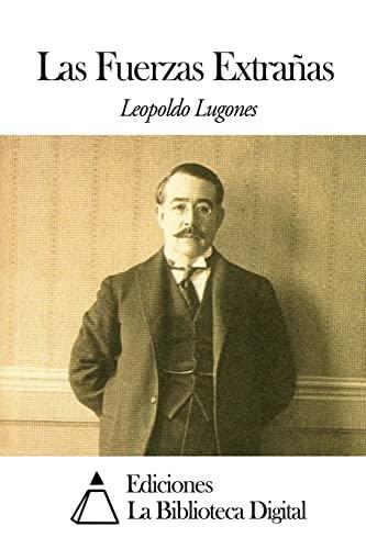 Las Fuerzas Extranas: Lugones, Leopoldo