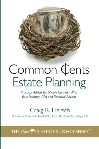 Common Cents Estate Planning: Practical Advice You Should Consider With Your Attorney, CPA and ...