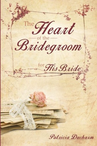 9781502757449: The Heart of the Bridegroom for His Bride