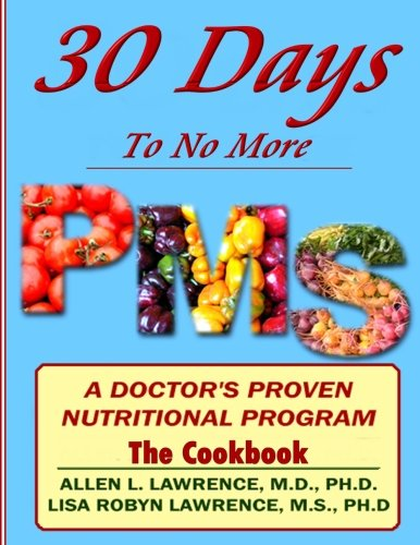 9781502758880: 30 Days to No More Premenstrual Syndrome- The Cookbook: A Doctor's Proven Nutritional Program (30 Days to No More Premenstrual Syndrome (PMS)) (Volume 2)
