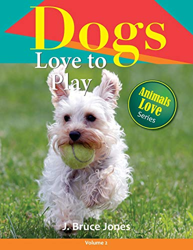 9781502759108: Dogs Love to Play: Volume 2 (Animals Love To Play)