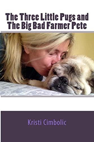 The Three Little Pugs and The Big Bad Farmer Pete: Cimbolic, Kristi