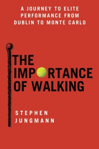 9781502764997: The Importance of Walking: A Journey to Elite Performance from Dublin to Monte Carlo