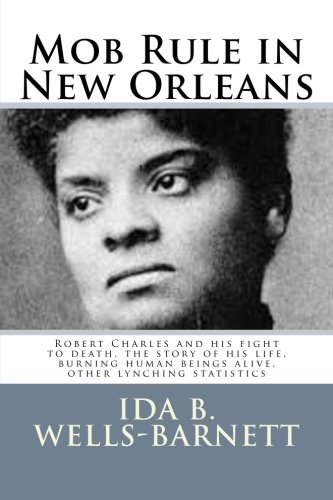 9781502767998: Mob Rule in New Orleans: Robert Charles and his fight to death, the story of his life, burning human beings alive, other lynching statistics