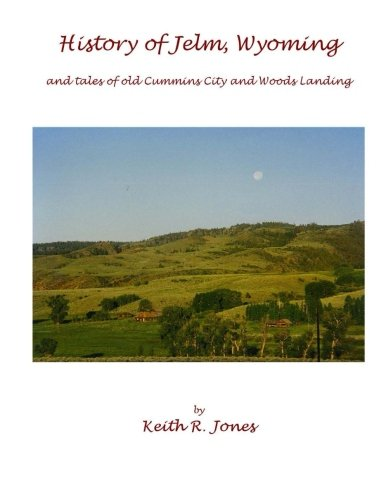 9781502768490: History of Jelm, Wyoming: and stories of Old Cummins City and Woods Landing